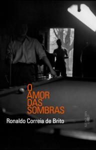 O amor das sombras - Ronaldo Correia de Brito